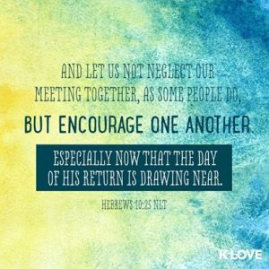 Meet together, build up, encourage.